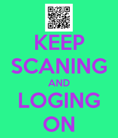 Poster: KEEP SCANING AND LOGING ON