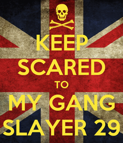 Poster: KEEP SCARED TO MY GANG SLAYER 29
