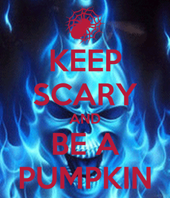 Poster: KEEP SCARY AND BE A PUMPKIN