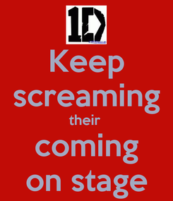 Poster: Keep screaming their  coming on stage