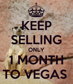 Poster: KEEP SELLING ONLY 1 MONTH TO VEGAS