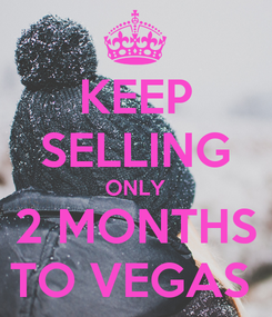 Poster: KEEP SELLING ONLY 2 MONTHS TO VEGAS