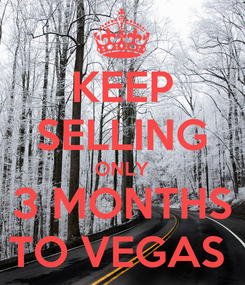 Poster: KEEP SELLING ONLY 3 MONTHS TO VEGAS