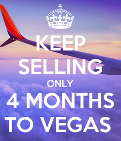 Poster: KEEP SELLING ONLY 4 MONTHS TO VEGAS