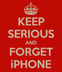 Poster: KEEP SERIOUS AND FORGET iPHONE