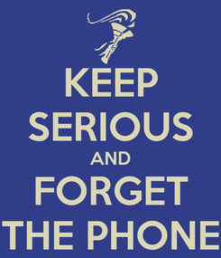 Poster: KEEP SERIOUS AND FORGET THE PHONE