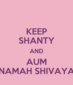 Poster: KEEP SHANTY AND AUM NAMAH SHIVAYA