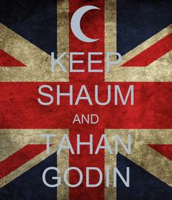 Poster: KEEP SHAUM AND TAHAN GODIN