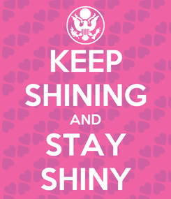 Poster: KEEP SHINING AND STAY SHINY