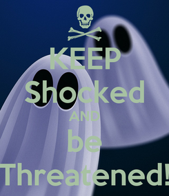 Poster: KEEP Shocked AND be Threatened!