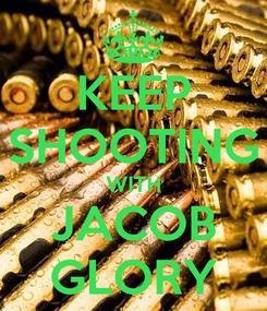 Poster: KEEP SHOOTING WITH JACOB GLORY