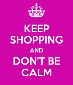 Poster: KEEP SHOPPING AND DON'T BE CALM