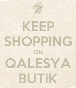 Poster: KEEP SHOPPING ON QALESYA BUTIK