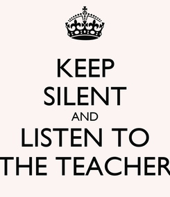 Poster: KEEP SILENT AND LISTEN TO THE TEACHER