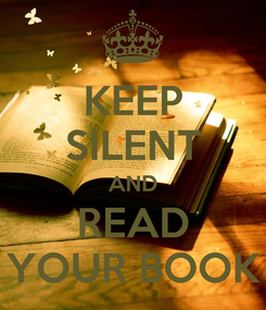 Poster: KEEP SILENT AND READ YOUR BOOK