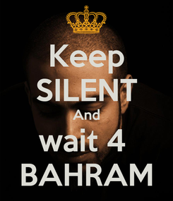 Poster: Keep SILENT And wait 4  BAHRAM