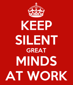 Poster: KEEP SILENT GREAT MINDS AT WORK