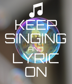 Poster: KEEP SINGING AND LYRIC ON