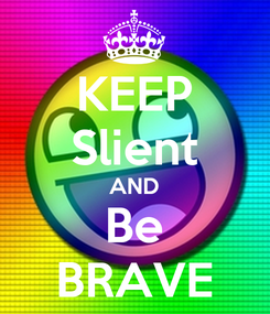 Poster: KEEP Slient AND Be BRAVE