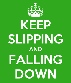 Poster: KEEP SLIPPING AND FALLING DOWN