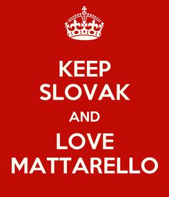 Poster: KEEP SLOVAK AND LOVE MATTARELLO