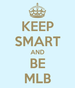 Poster: KEEP SMART AND BE MLB
