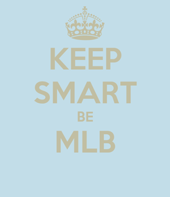 Poster: KEEP SMART BE MLB