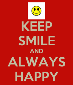Poster: KEEP SMILE AND ALWAYS HAPPY