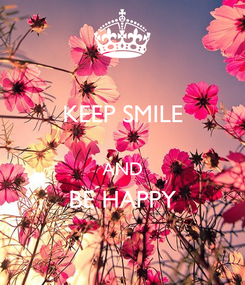 Poster: KEEP SMILE  AND BE HAPPY