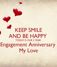 Poster: KEEP SMILE AND BE HAPPY  TODAY IS OUR 2 YEAR  Engagement Anniversary  My Love