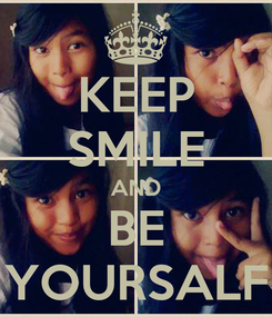 Poster: KEEP SMILE AND BE YOURSALF
