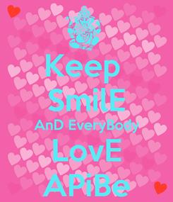 Poster: Keep  SmilE AnD EveryBody LovE APiBe