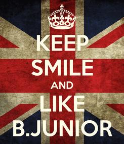 Poster: KEEP SMILE AND LIKE B.JUNIOR