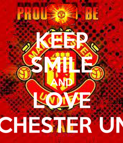 Poster: KEEP SMILE AND LOVE MANCHESTER UNITED