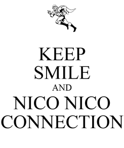 Poster: KEEP SMILE AND NICO NICO CONNECTION
