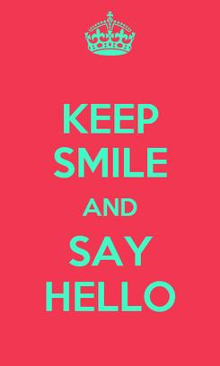 Poster: KEEP SMILE AND SAY HELLO