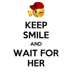 Poster: KEEP SMILE AND WAIT FOR HER