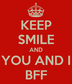 Poster: KEEP SMILE AND YOU AND I BFF