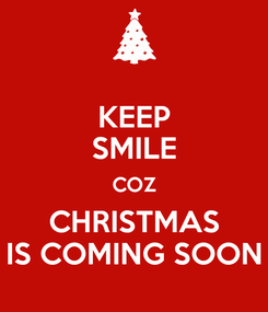 Poster: KEEP SMILE COZ CHRISTMAS IS COMING SOON