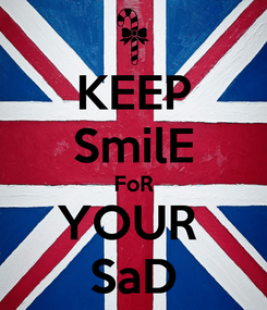 Poster: KEEP SmilE FoR YOUR  SaD