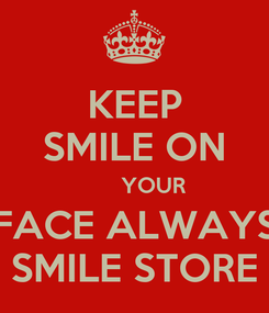 Poster: KEEP SMILE ON       YOUR FACE ALWAYS SMILE STORE