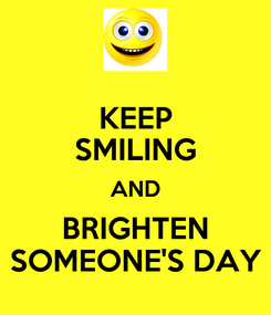 Poster: KEEP SMILING AND BRIGHTEN SOMEONE'S DAY