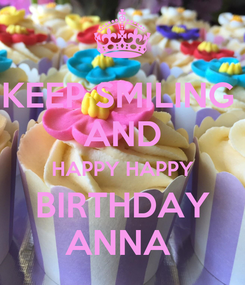 Poster: KEEP SMILING  AND HAPPY HAPPY BIRTHDAY ANNA