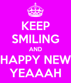 Poster: KEEP SMILING AND HAPPY NEW YEAAAH