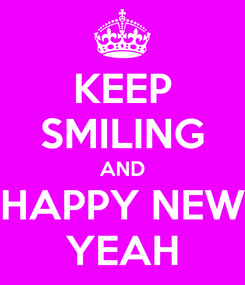 Poster: KEEP SMILING AND HAPPY NEW YEAH