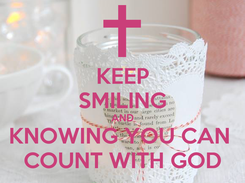 Poster: KEEP SMILING AND KNOWING YOU CAN  COUNT WITH GOD