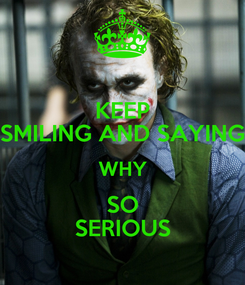 Poster: KEEP SMILING AND SAYING WHY SO SERIOUS