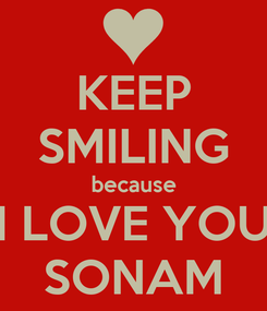 Poster: KEEP SMILING because I LOVE YOU SONAM