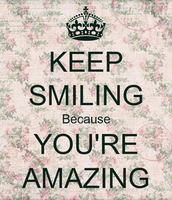 Poster: KEEP SMILING Because YOU'RE AMAZING