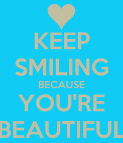 Poster: KEEP SMILING BECAUSE YOU'RE BEAUTIFUL